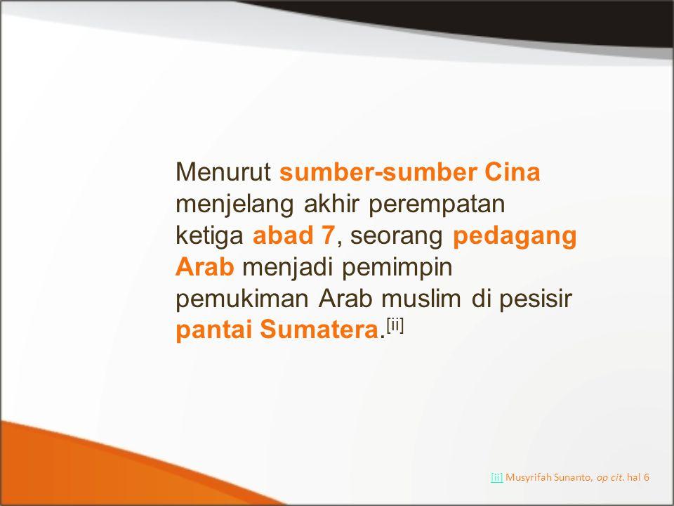 Menurut sumber-sumber Cina menjelang akhir perempatan ketiga abad 7, seorang pedagang Arab menjadi pemimpin pemukiman Arab muslim di pesisir pantai Sumatera.[ii]